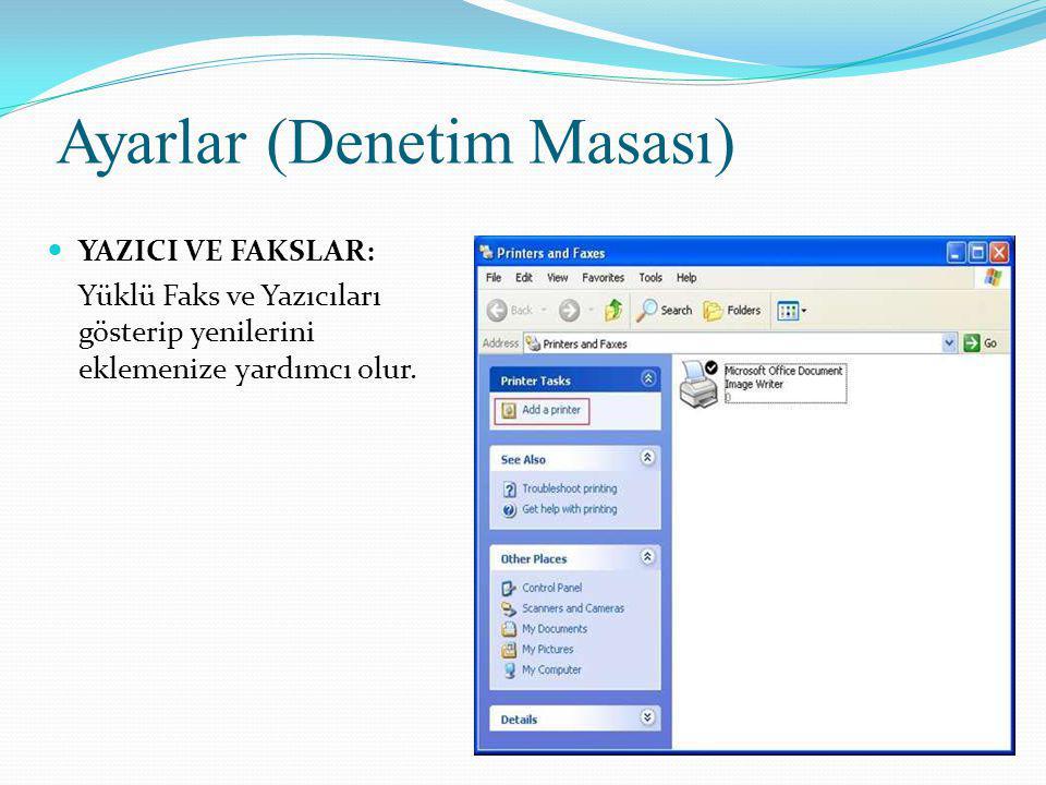 Ayarlar (Denetim Masası) YAZICI VE FAKSLAR : Yüklü Faks ve Yazıcıları gösterip yenilerini eklemenize yardımcı olur.