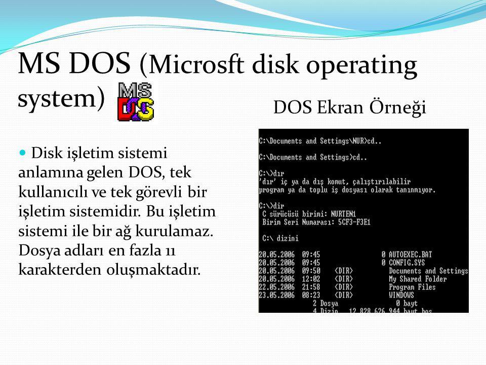 MS DOS (Microsft disk operating system) Disk işletim sistemi anlamına gelen DOS, tek kullanıcılı ve tek görevli bir işletim sistemidir.