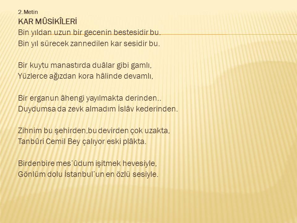 2.Metin KAR MÛSİKÎLERİ Bin yıldan uzun bir gecenin bestesidir bu.