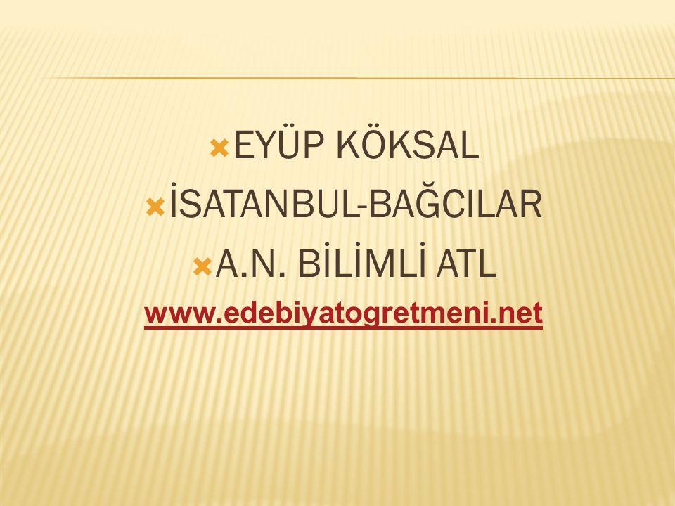  EYÜP KÖKSAL  İSATANBUL-BAĞCILAR  A.N. BİLİMLİ ATL www.edebiyatogretmeni.net