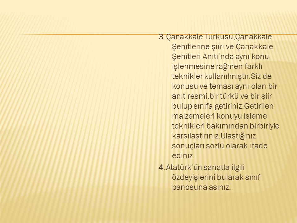 3.Çanakkale Türküsü,Çanakkale Şehitlerine şiiri ve Çanakkale Şehitleri Anıtı'nda aynı konu işlenmesine rağmen farklı teknikler kullanılmıştır.Siz de k