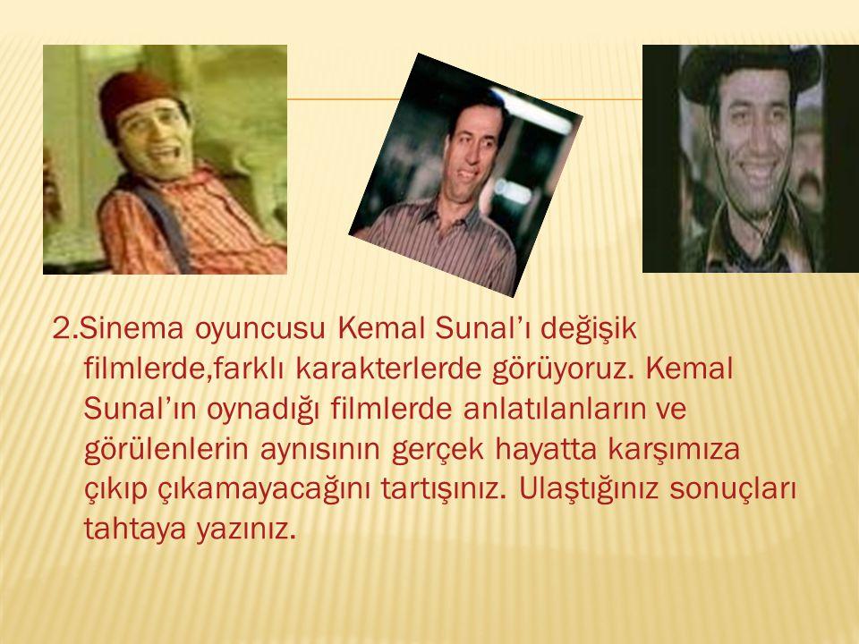2.Sinema oyuncusu Kemal Sunal'ı değişik filmlerde,farklı karakterlerde görüyoruz. Kemal Sunal'ın oynadığı filmlerde anlatılanların ve görülenlerin ayn