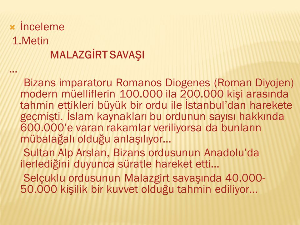  İnceleme 1.Metin MALAZGİRT SAVAŞI … Bizans imparatoru Romanos Diogenes (Roman Diyojen) modern müelliflerin 100.000 ila 200.000 kişi arasında tahmin ettikleri büyük bir ordu ile İstanbul'dan harekete geçmişti.