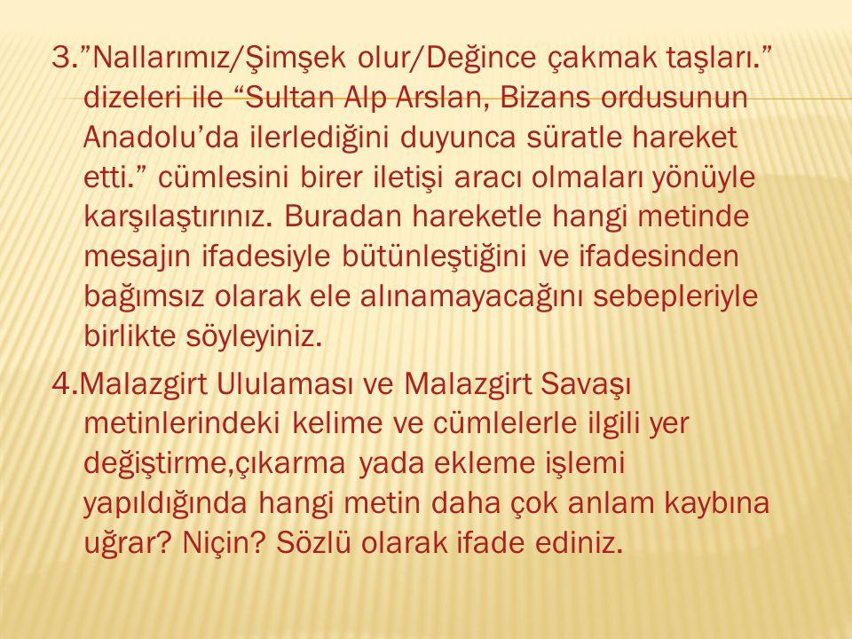 """3.""""Nallarımız/Şimşek olur/Değince çakmak taşları."""" dizeleri ile """"Sultan Alp Arslan, Bizans ordusunun Anadolu'da ilerlediğini duyunca süratle hareket e"""