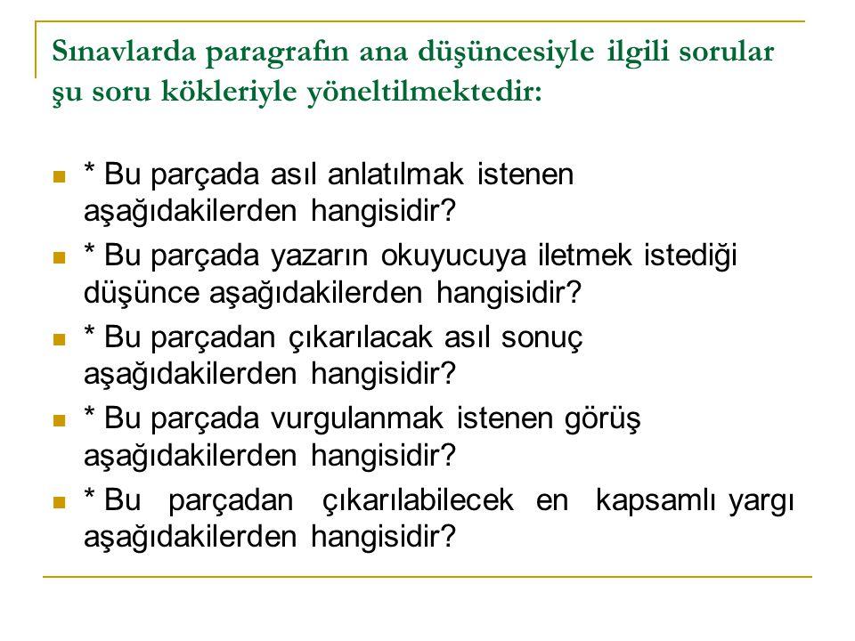 Sınavlarda paragrafın ana düşüncesiyle ilgili sorular şu soru kökleriyle yöneltilmektedir: * Bu parçada asıl anlatılmak istenen aşağıdakilerden hangis