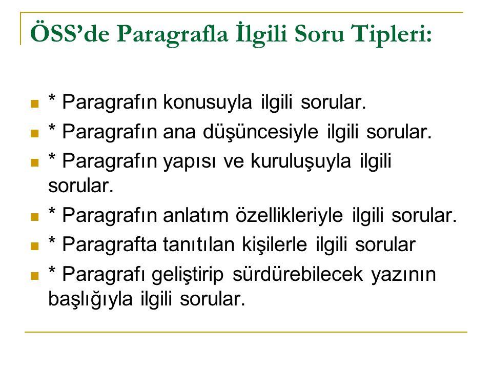 ÖSS'de Paragrafla İlgili Soru Tipleri: * Paragrafın konusuyla ilgili sorular. * Paragrafın ana düşüncesiyle ilgili sorular. * Paragrafın yapısı ve kur