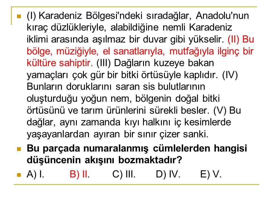 (I) Karadeniz Bölgesi'ndeki sıradağlar, Anadolu'nun kıraç düzlükleriyle, alabildiğine nemli Karadeniz iklimi arasında aşılmaz bir duvar gibi yükselir.