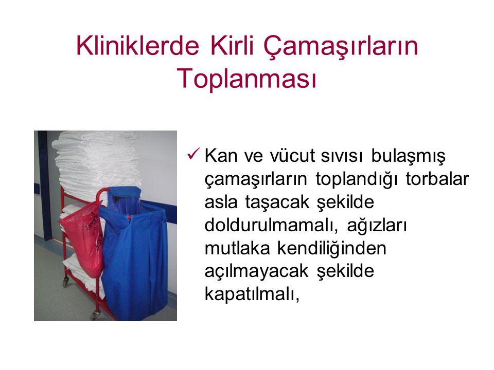 Kan ve vücut sıvısı bulaşmış çamaşırların toplandığı torbalar asla taşacak şekilde doldurulmamalı, ağızları mutlaka kendiliğinden açılmayacak şekilde