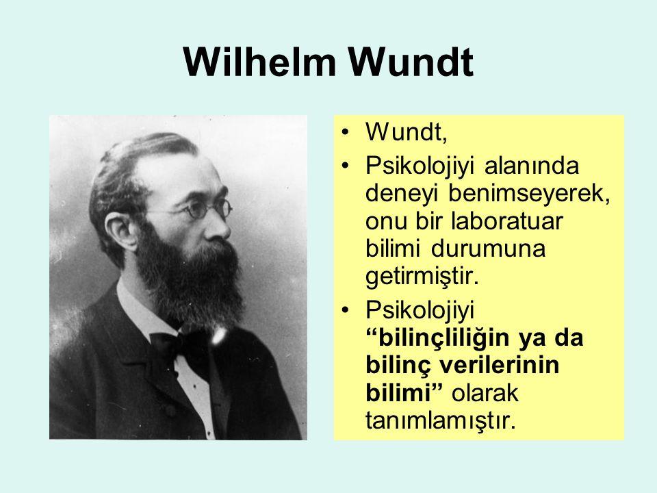 """Wilhelm Wundt Wundt, Psikolojiyi alanında deneyi benimseyerek, onu bir laboratuar bilimi durumuna getirmiştir. Psikolojiyi """"bilinçliliğin ya da bilinç"""