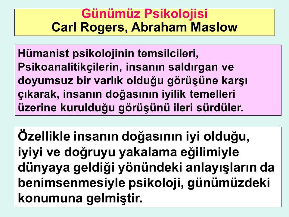 Günümüz Psikolojisi Carl Rogers, Abraham Maslow Hümanist psikolojinin temsilcileri, Psikoanalitikçilerin, insanın saldırgan ve doyumsuz bir varlık old