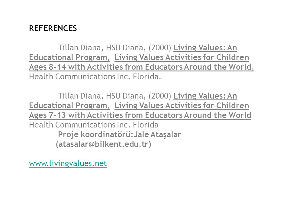 REFERENCES Tillan Diana, HSU Diana, (2000) Living Values: An Educational Program, Living Values Activities for Children Ages 8-14 with Activities from
