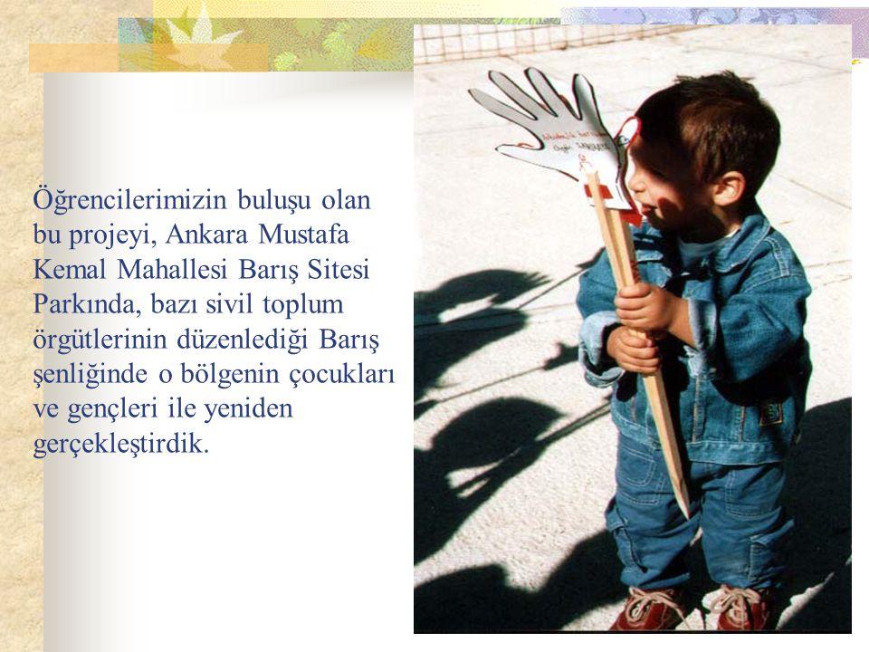 Öğrencilerimizin buluşu olan bu projeyi, Ankara Mustafa Kemal Mahallesi Barış Sitesi Parkında, bazı sivil toplum örgütlerinin düzenlediği Barış şenliğ
