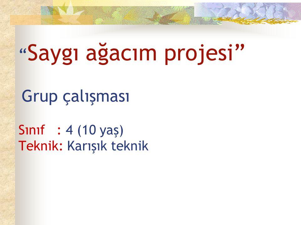 """"""" Saygı ağacım projesi"""" Grup çalışması Sınıf : 4 (10 yaş) Teknik: Karışık teknik"""