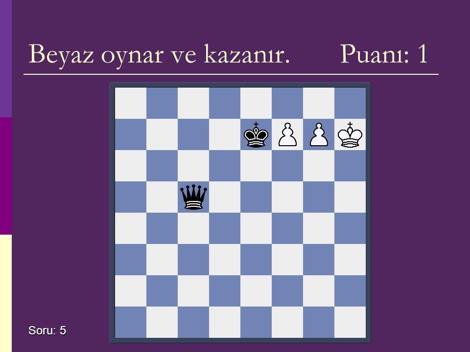 Beyaz oynar ve kazanır. Puanı: 1 Soru: 5