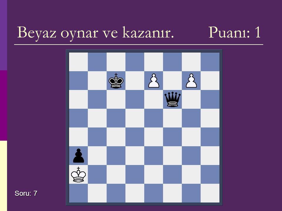 Beyaz oynar ve kazanır. Puanı: 1 Soru: 7