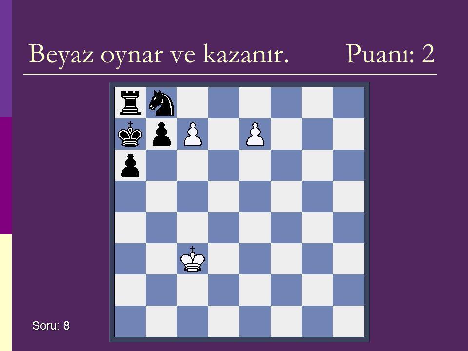 Beyaz oynar ve kazanır. Puanı: 2 Soru: 8