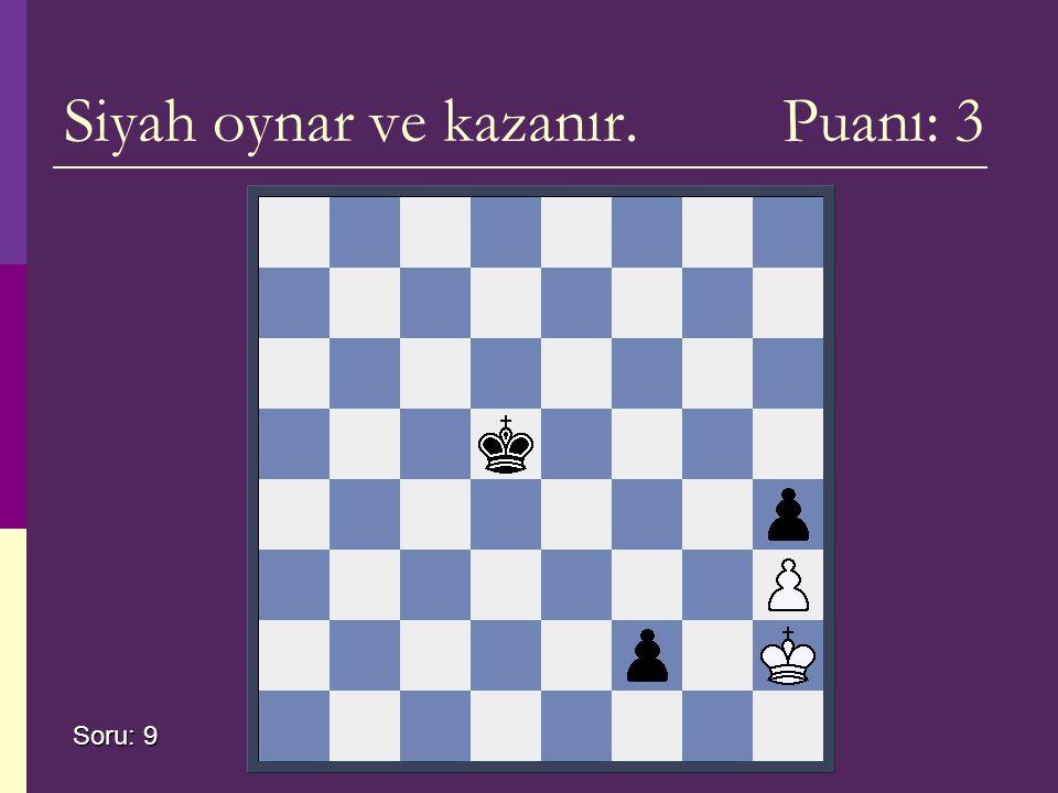 Siyah oynar ve kazanır. Puanı: 3 Soru: 9