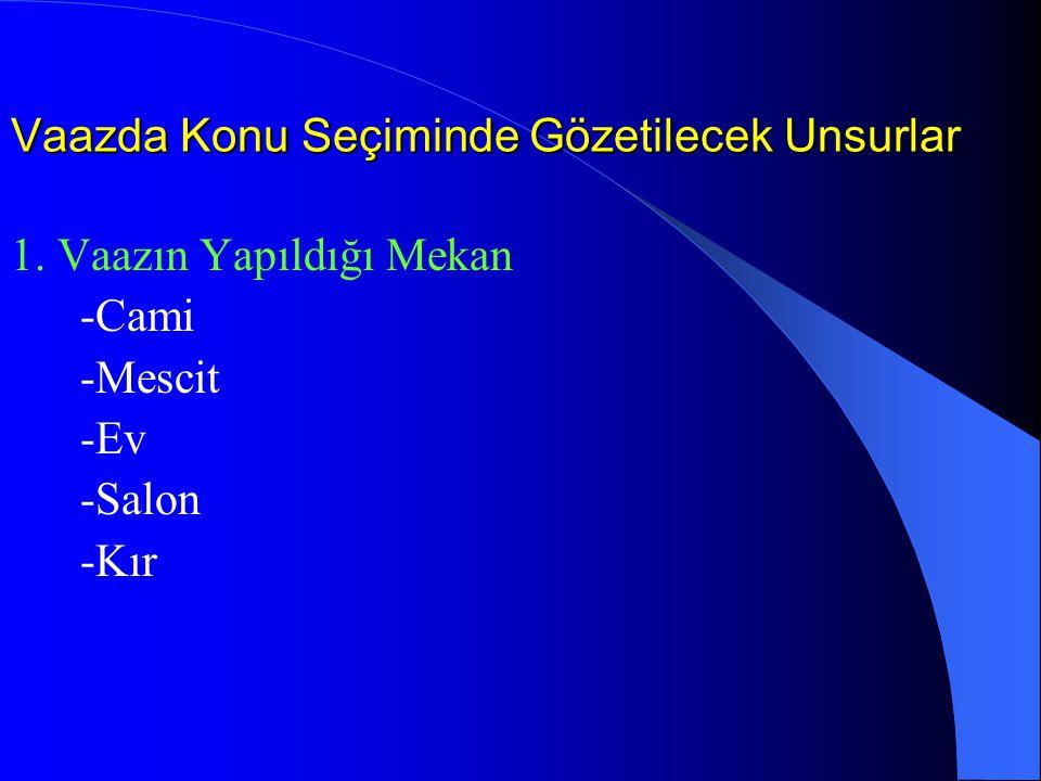 Vaazda Konu Seçiminde Gözetilecek Unsurlar 1. Vaazın Yapıldığı Mekan -Cami -Mescit -Ev -Salon -Kır