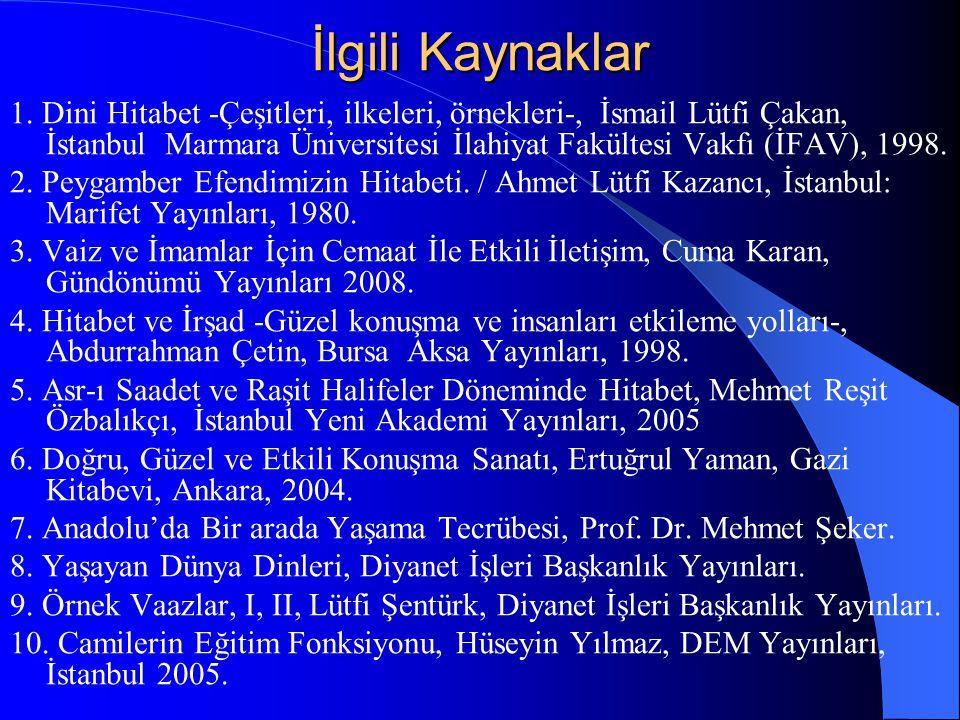 İlgili Kaynaklar 1. Dini Hitabet -Çeşitleri, ilkeleri, örnekleri-, İsmail Lütfi Çakan, İstanbul Marmara Üniversitesi İlahiyat Fakültesi Vakfı (İFAV),