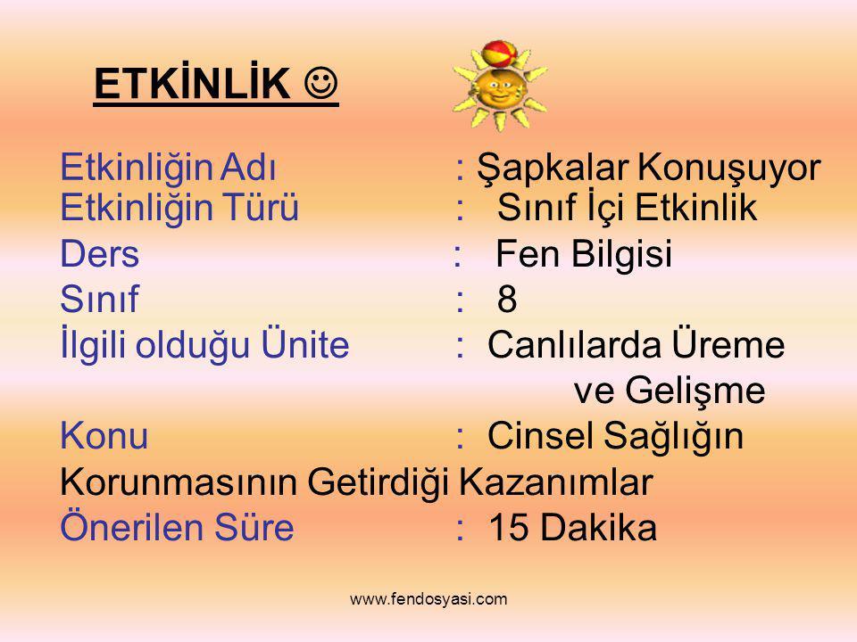 www.fendosyasi.com Etkinliğin Amacı : Şu an yaşıyor oldukları farklılıklara olumlu bakmayı sağlamak. Kazanım : 25, 26 Kazandırılacak Özellikler : Gözl