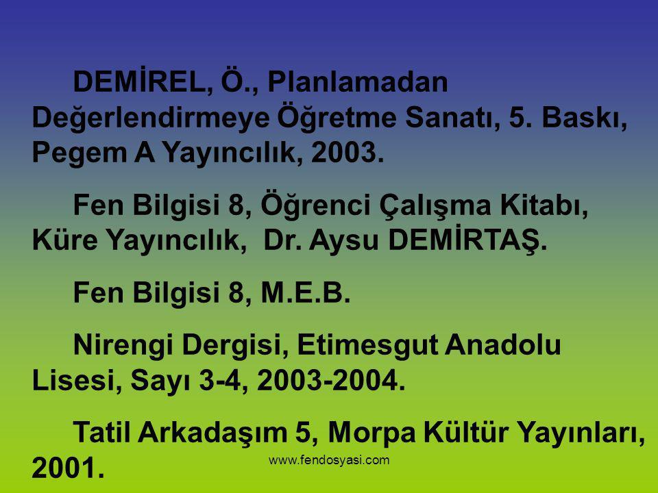 www.fendosyasi.com Kaynakça: Bilim Öncü Çocuk, TSE Çocuk Dergisi, Sayı 24, 2002. Bilim Çocuk, TÜBİTAK Yayınları, Sayı 77, 2004. Cinsel Sağlık Bilgiler