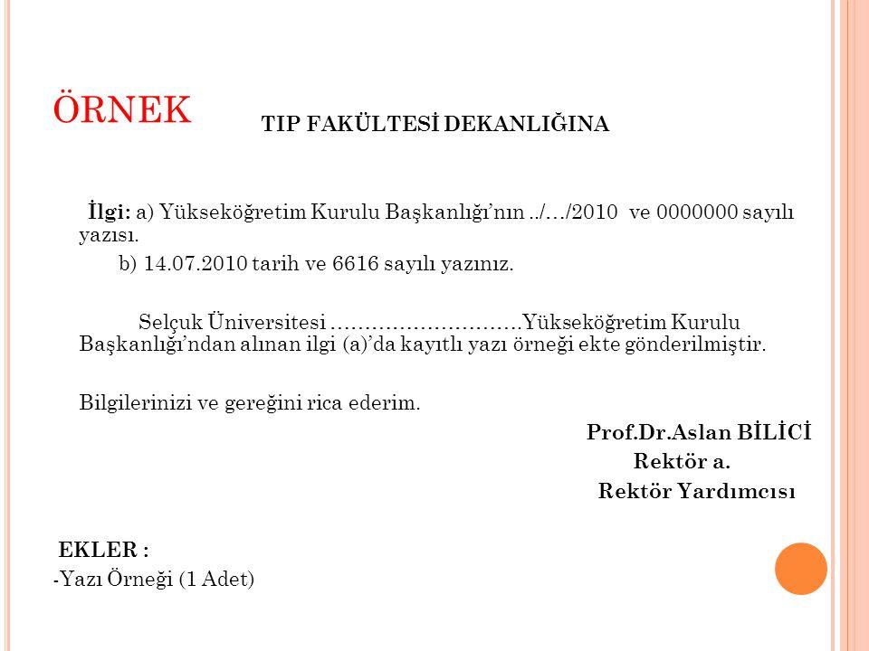 ÖRNEK TIP FAKÜLTESİ DEKANLIĞINA İlgi: a) Yükseköğretim Kurulu Başkanlığı'nın../…/2010 ve 0000000 sayılı yazısı. b) 14.07.2010 tarih ve 6616 sayılı yaz