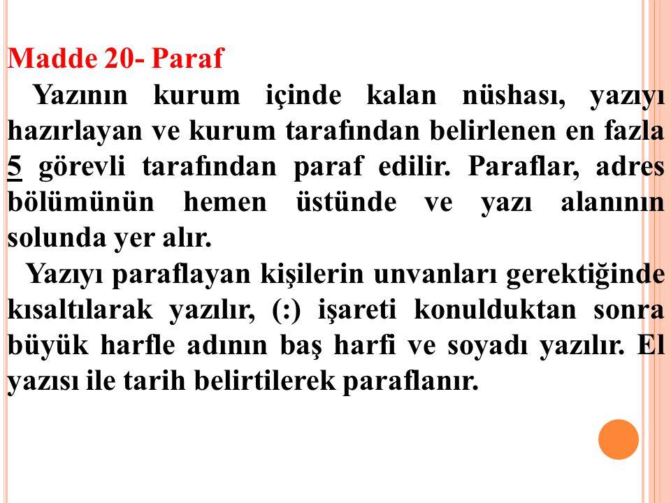 Madde 20- Paraf Yazının kurum içinde kalan nüshası, yazıyı hazırlayan ve kurum tarafından belirlenen en fazla 5 görevli tarafından paraf edilir. Paraf