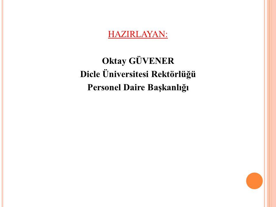 HAZIRLAYAN: Oktay GÜVENER Dicle Üniversitesi Rektörlüğü Personel Daire Başkanlığı