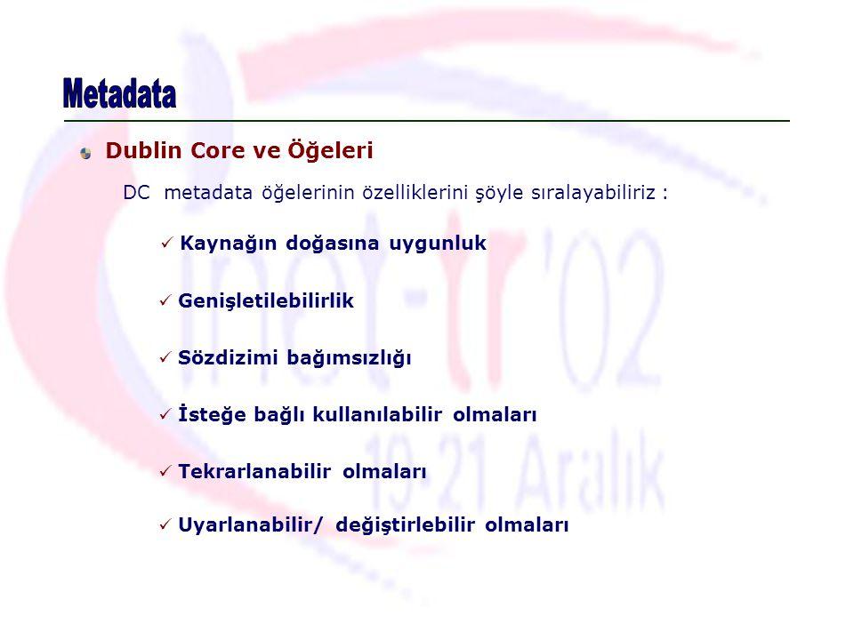 Dublin Core ve Öğeleri Kaynağın doğasına uygunluk Genişletilebilirlik Sözdizimi bağımsızlığı İsteğe bağlı kullanılabilir olmaları Tekrarlanabilir olma