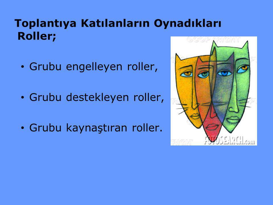Toplantıya Katılanların Oynadıkları Roller; Grubu engelleyen roller, Grubu destekleyen roller, Grubu kaynaştıran roller.