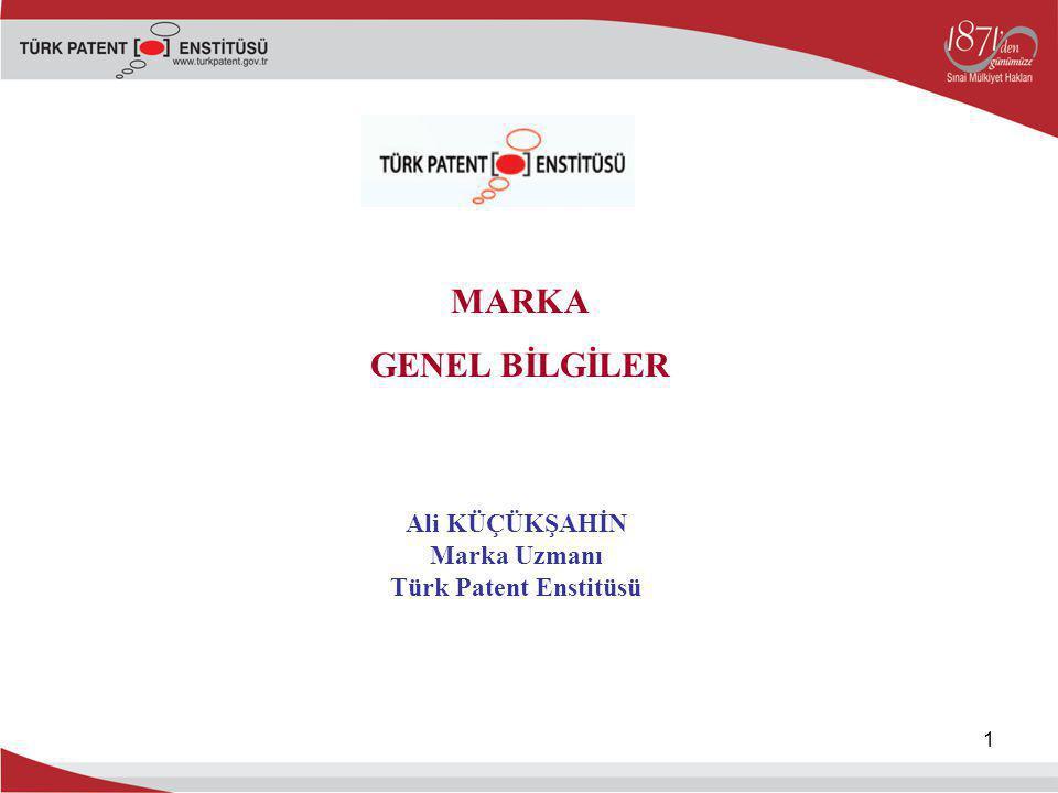 1 Ali KÜÇÜKŞAHİN Marka Uzmanı Türk Patent Enstitüsü MARKA GENEL BİLGİLER