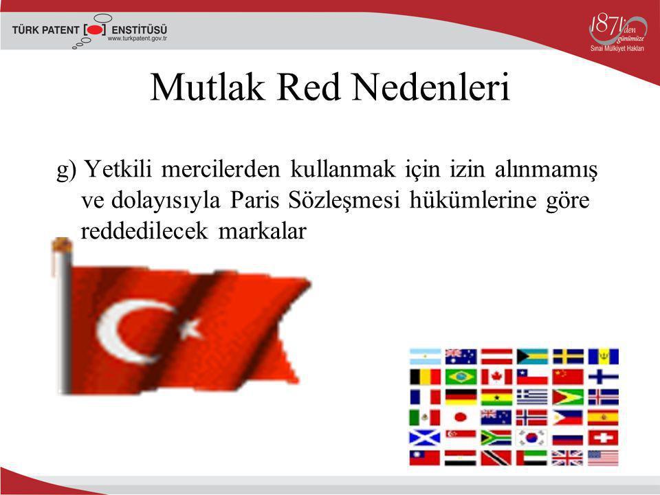 g) Yetkili mercilerden kullanmak için izin alınmamış ve dolayısıyla Paris Sözleşmesi hükümlerine göre reddedilecek markalar Mutlak Red Nedenleri