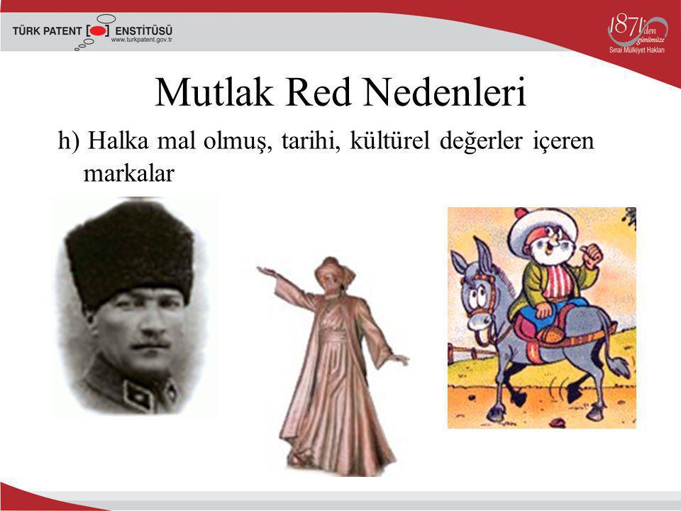 h) Halka mal olmuş, tarihi, kültürel değerler içeren markalar Mutlak Red Nedenleri