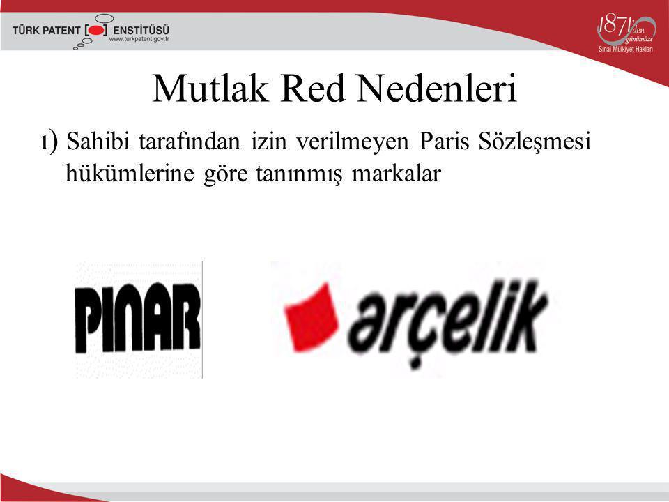 ı) Sahibi tarafından izin verilmeyen Paris Sözleşmesi hükümlerine göre tanınmış markalar Mutlak Red Nedenleri