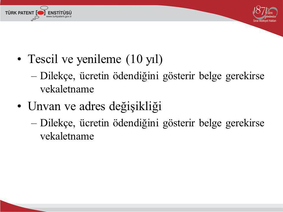 Tescil ve yenileme (10 yıl) –Dilekçe, ücretin ödendiğini gösterir belge gerekirse vekaletname Unvan ve adres değişikliği –Dilekçe, ücretin ödendiğini