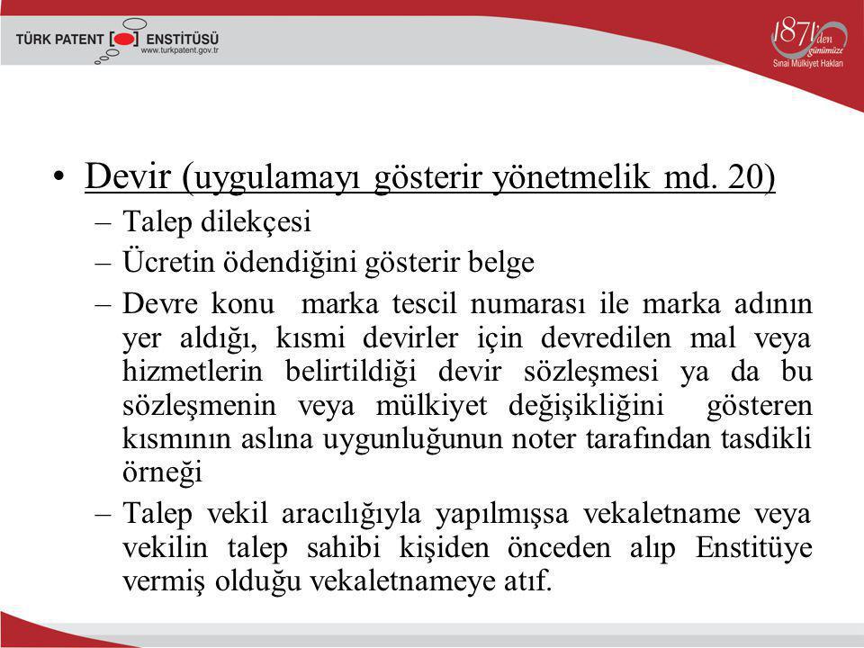 Devir ( uygulamayı gösterir yönetmelik md. 20) –Talep dilekçesi –Ücretin ödendiğini gösterir belge –Devre konu marka tescil numarası ile marka adının
