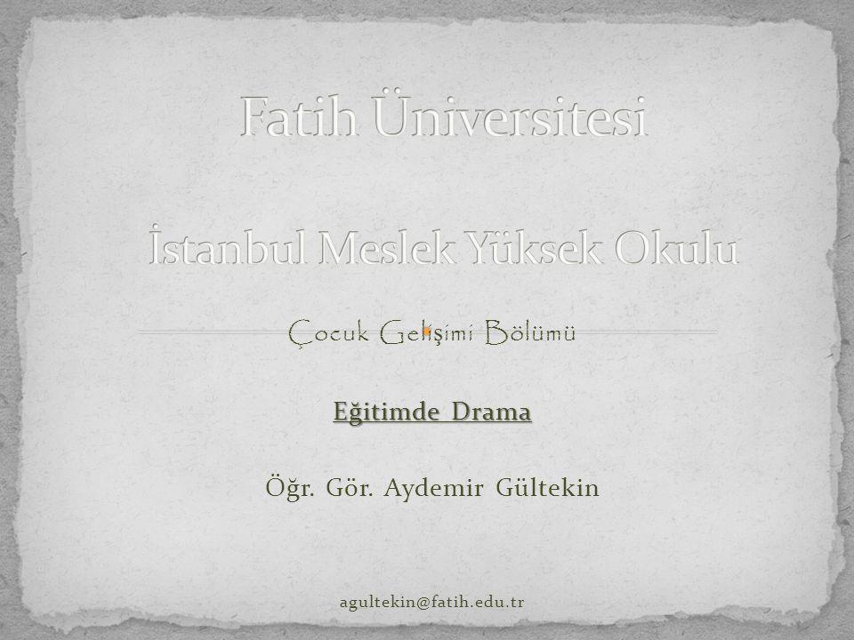 Çocuk Geli ş imi Bölümü Eğitimde Drama Öğr. Gör. Aydemir Gültekin agultekin@fatih.edu.tr