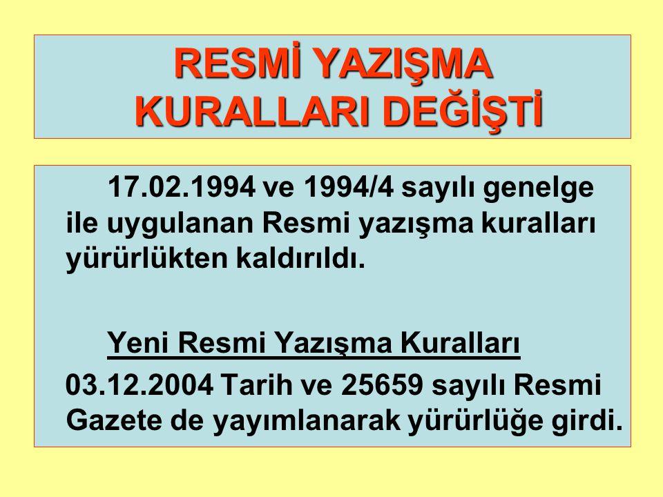 RESMİ YAZIŞMA KURALLARI DEĞİŞTİ 17.02.1994 ve 1994/4 sayılı genelge ile uygulanan Resmi yazışma kuralları yürürlükten kaldırıldı.