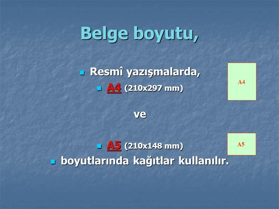 Belge boyutu, Resmî yazışmalarda, Resmî yazışmalarda, A4 (210x297 mm) A4 (210x297 mm) ve A5 (210x148 mm) A5 (210x148 mm) boyutlarında kağıtlar kullanı