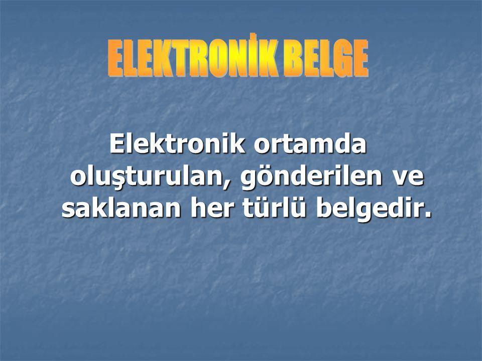 Elektronik ortamda oluşturulan, gönderilen ve saklanan her türlü belgedir.