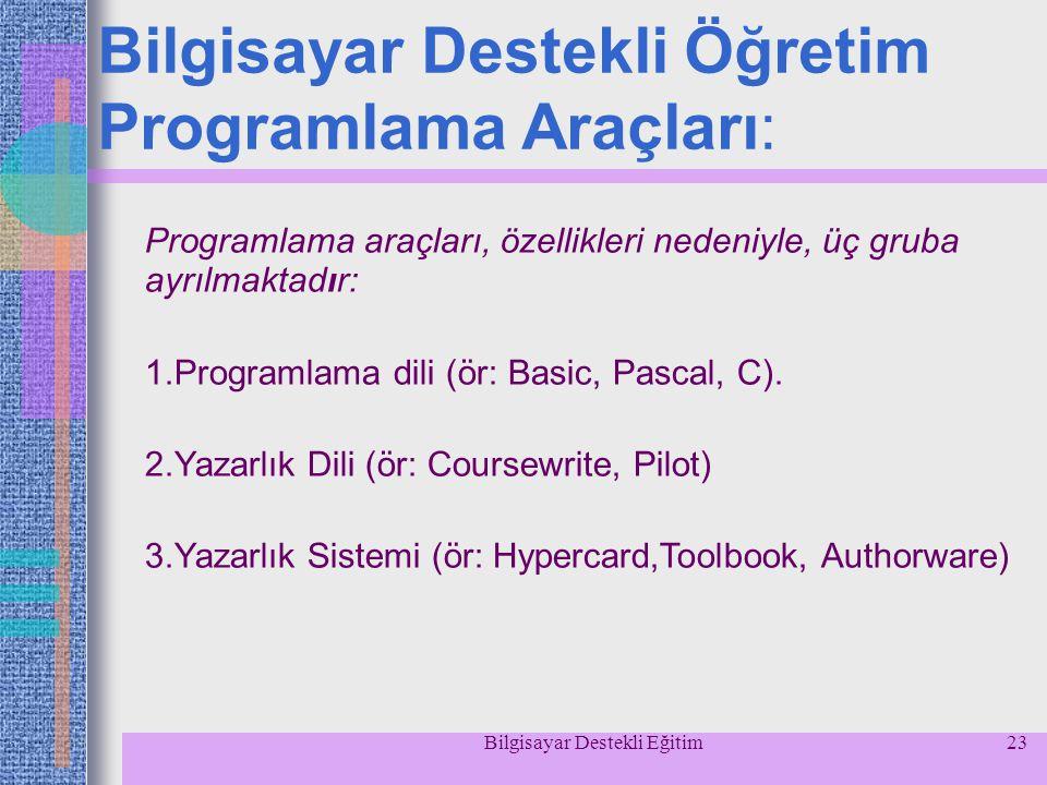 Bilgisayar Destekli Eğitim23 Bilgisayar Destekli Öğretim Programlama Araçları: Programlama araçları, özellikleri nedeniyle, üç gruba ayrılmaktadır: 1.