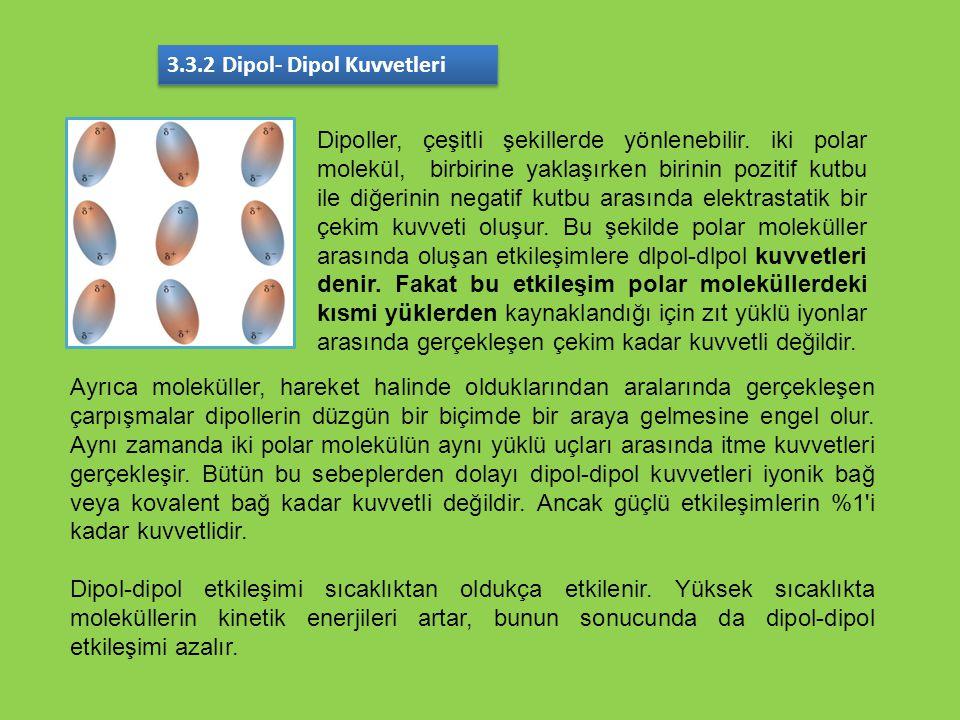 3.3.2 Dipol- Dipol Kuvvetleri Dipoller, çeşitli şekillerde yönlenebilir. iki polar molekül, birbirine yaklaşırken birinin pozitif kutbu ile diğerinin