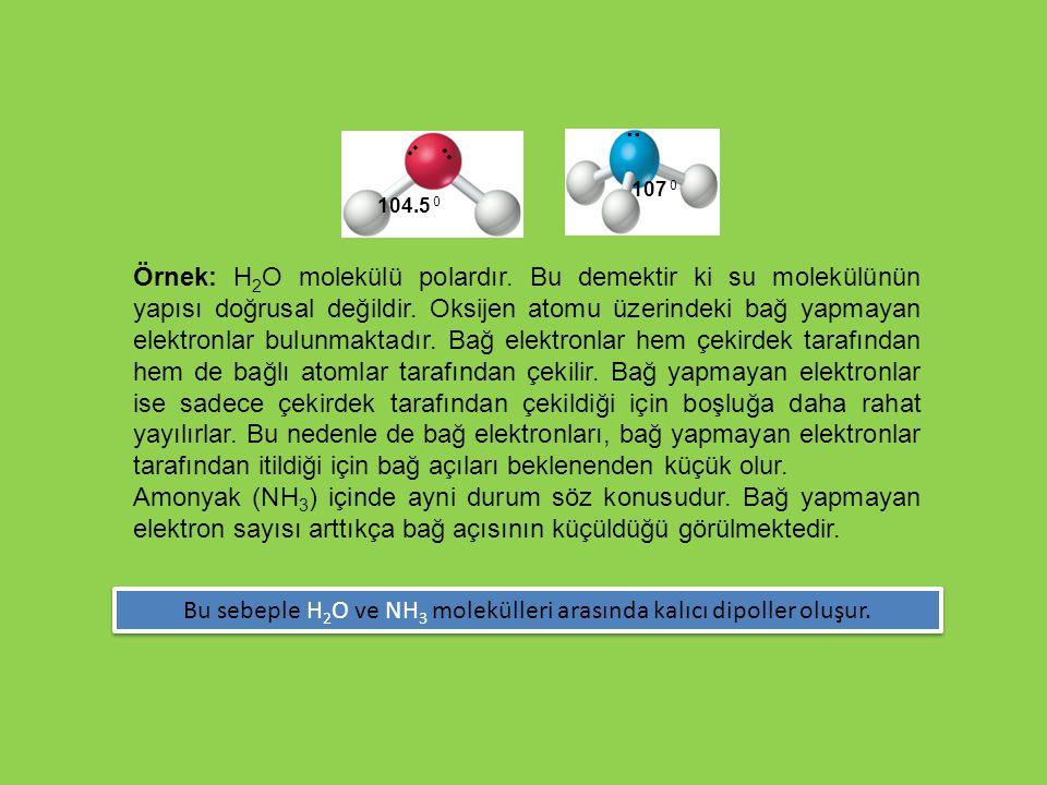 Örnek: H 2 O molekülü polardır. Bu demektir ki su molekülünün yapısı doğrusal değildir. Oksijen atomu üzerindeki bağ yapmayan elektronlar bulunmaktadı
