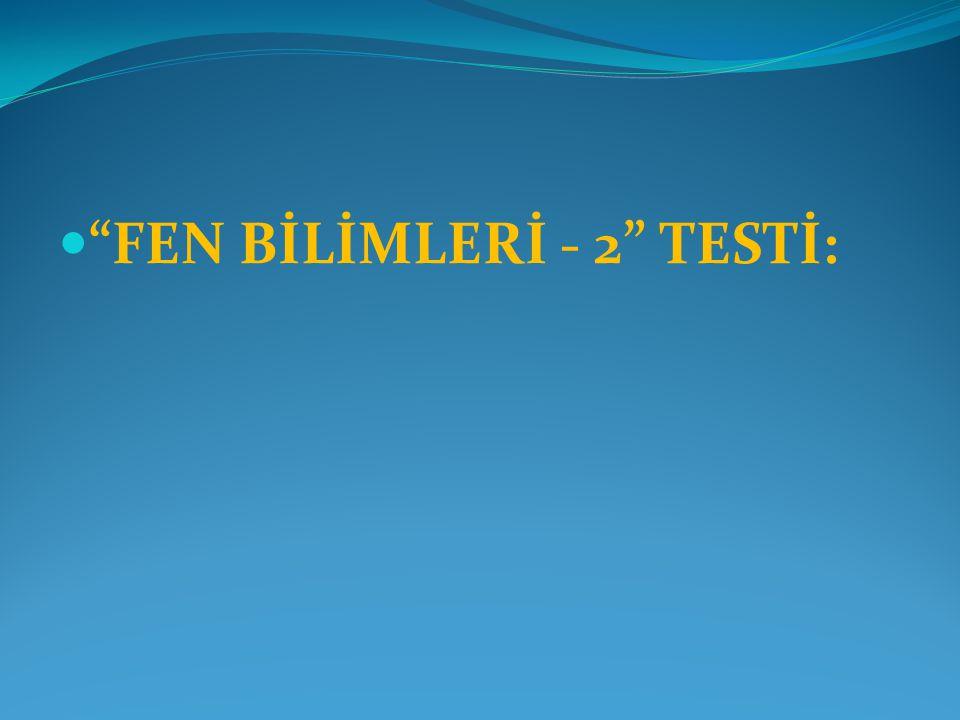 FEN BİLİMLERİ - 2 TESTİ: