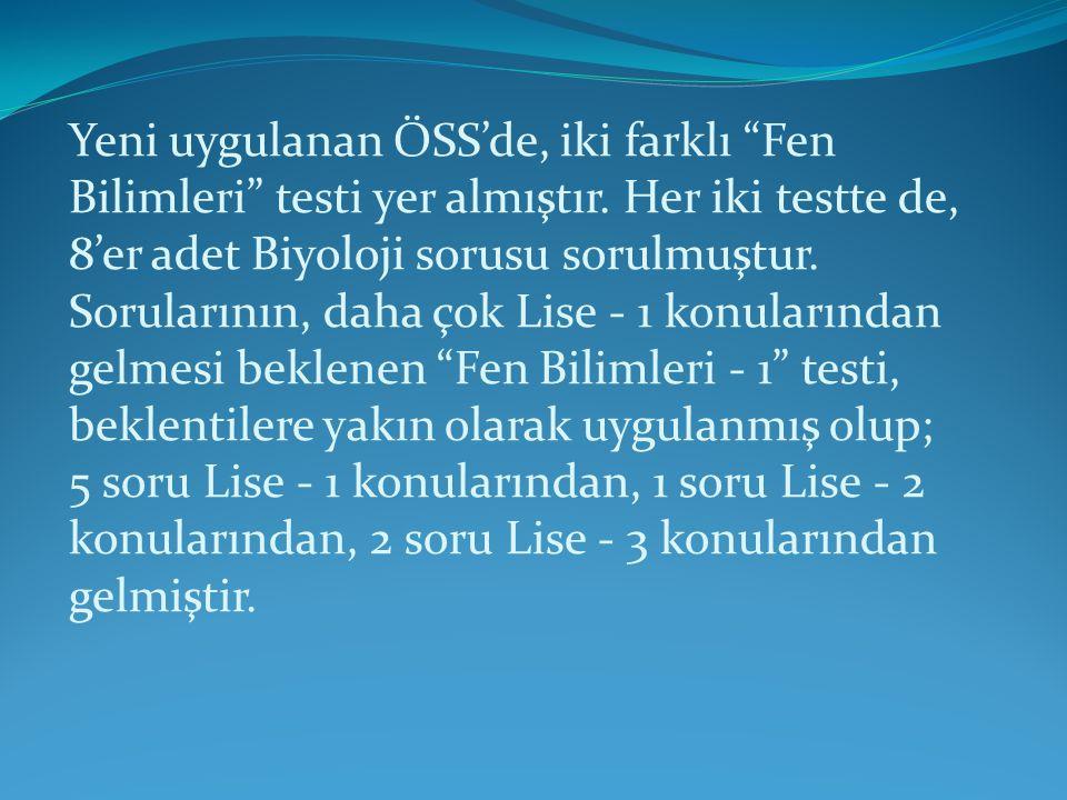 Yeni uygulanan ÖSS'de, iki farklı Fen Bilimleri testi yer almıştır.
