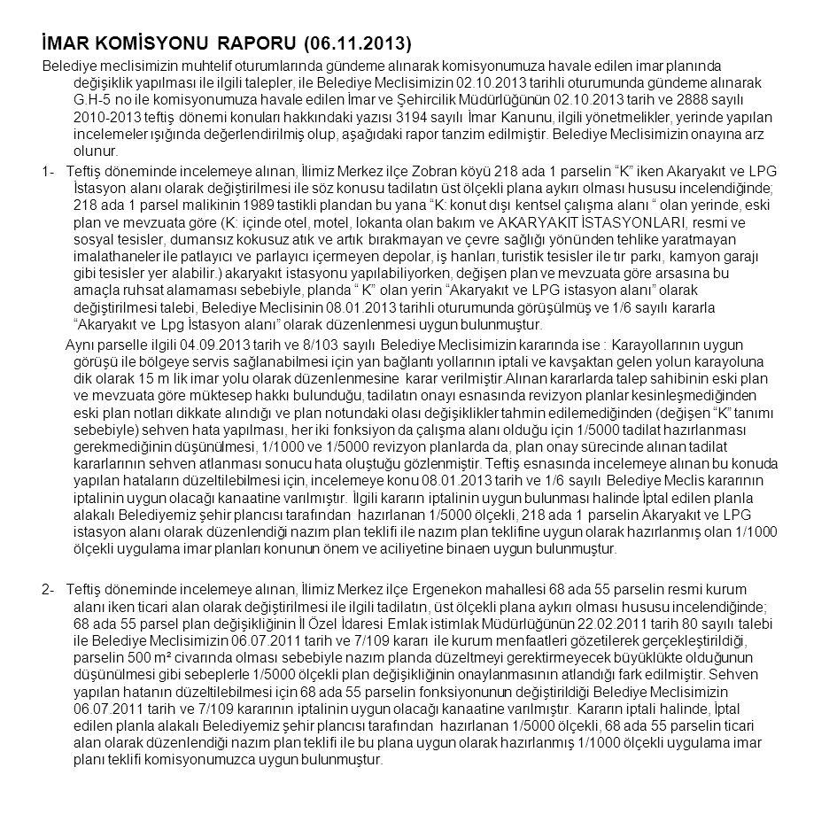 İMAR KOMİSYONU RAPORU (06.11.2013) Belediye meclisimizin muhtelif oturumlarında gündeme alınarak komisyonumuza havale edilen imar planında değişiklik