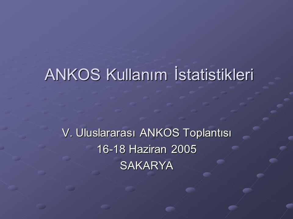 ANKOS Kullanım İstatistikleri V. Uluslararası ANKOS Toplantısı 16-18 Haziran 2005 SAKARYA