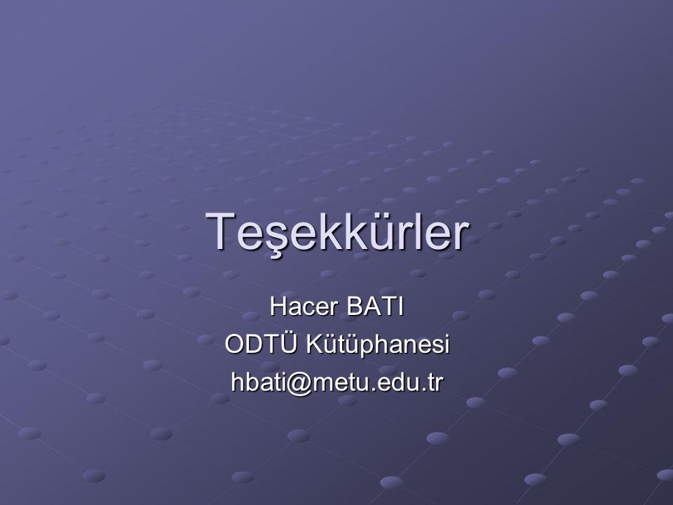 Teşekkürler Hacer BATI ODTÜ Kütüphanesi hbati@metu.edu.tr