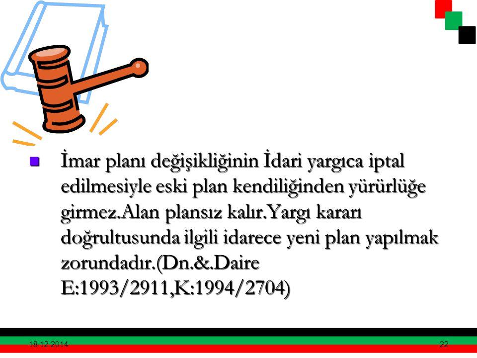22 İmar planı değişikliğinin İdari yargıca iptal edilmesiyle eski plan kendiliğinden yürürlüğe girmez.Alan plansız kalır.Yargı kararı doğrultusunda il