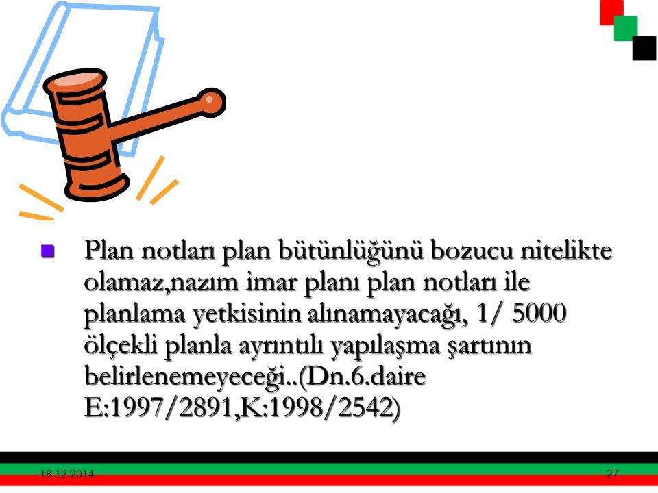 27 Plan notları plan bütünlüğünü bozucu nitelikte olamaz,nazım imar planı plan notları ile planlama yetkisinin alınamayacağı, 1/ 5000 ölçekli planla a